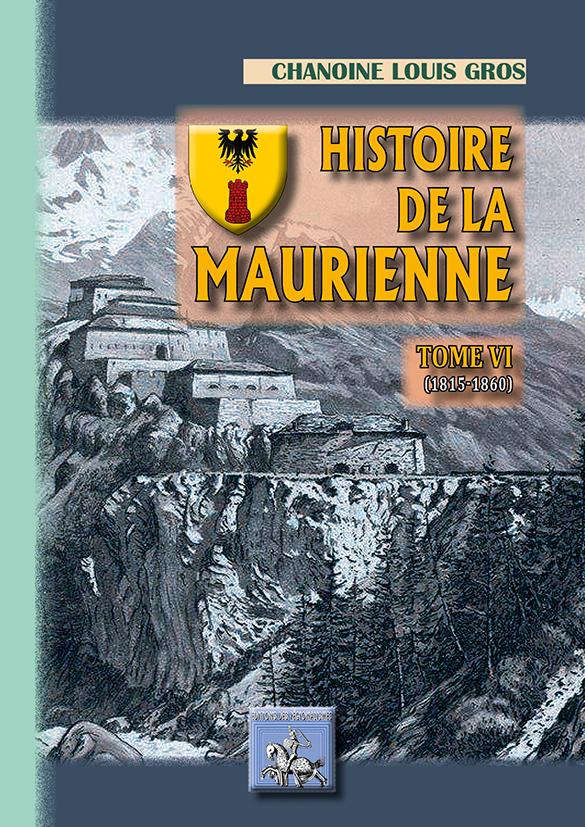 HISTOIRE DE LA MAURIENNE (TOME 6 : 1815-1860)