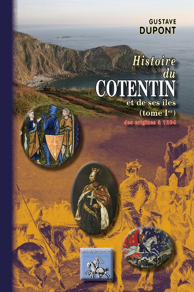 HISTOIRE DU COTENTIN (TOME IER : DES ORIGINES A 1204)