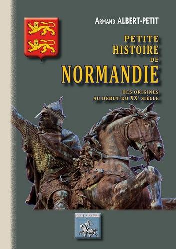 PETITE HISTOIRE DE NORMANDIE (DES ORIGINES AU DEBUT DU XXE SIECLE)