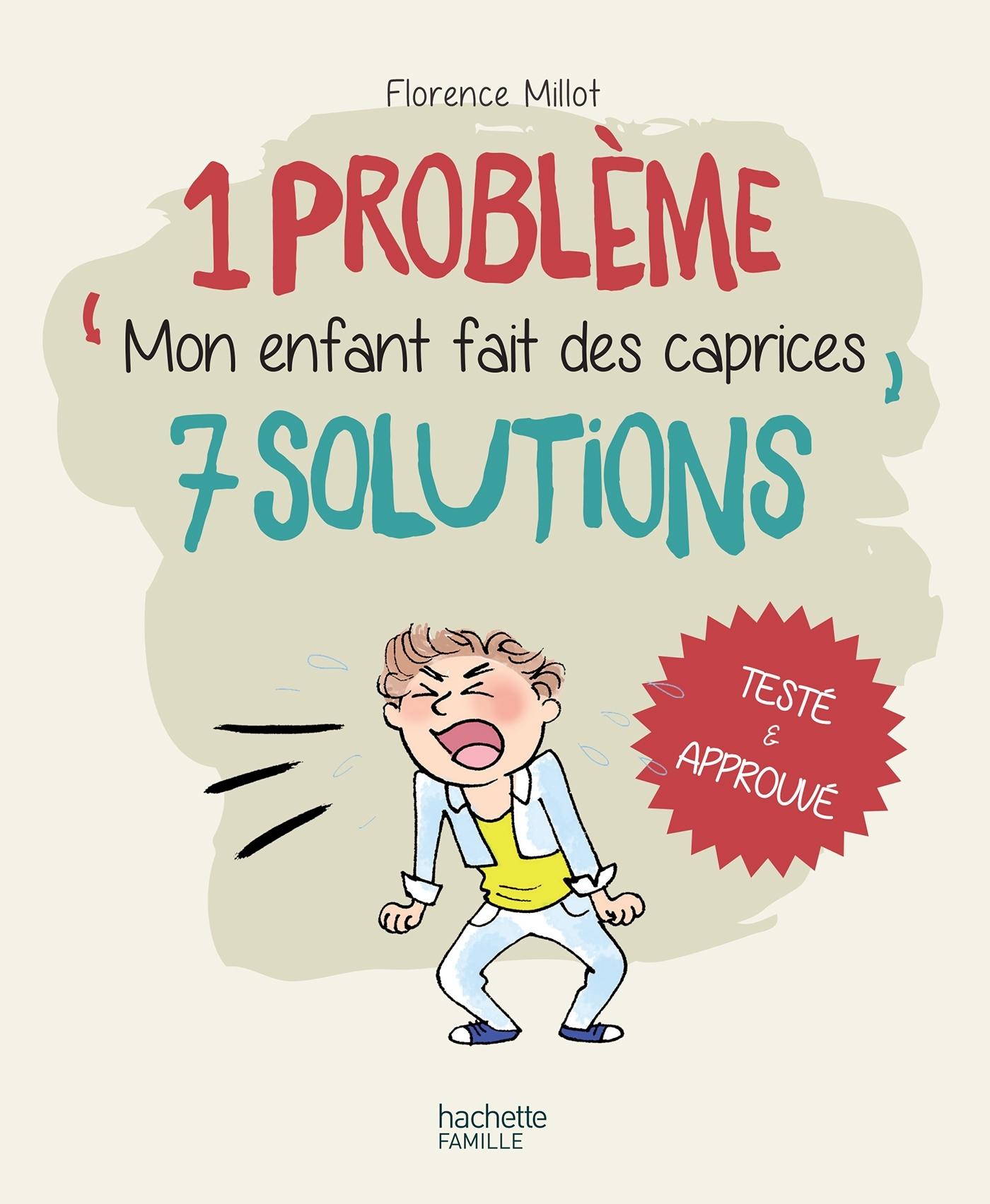 1 PROBLEME 7 SOLUTIONS : MON ENFANT FAIT DES CAPRICES