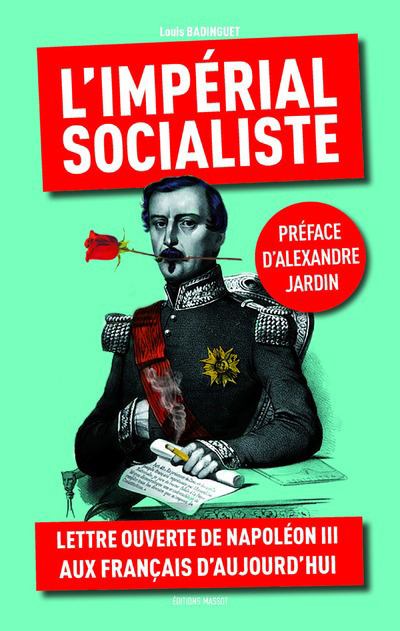 L'IMPERIAL SOCIALISTE - LETTRE OUVERTE DE NAPOLEON III AUX FRANCAIS D'AUJOURD'HUI
