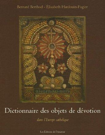 DICTIONNAIRE DES OBJETS DE DEVOTION DANS L'EUROPE CATHOLIQUE