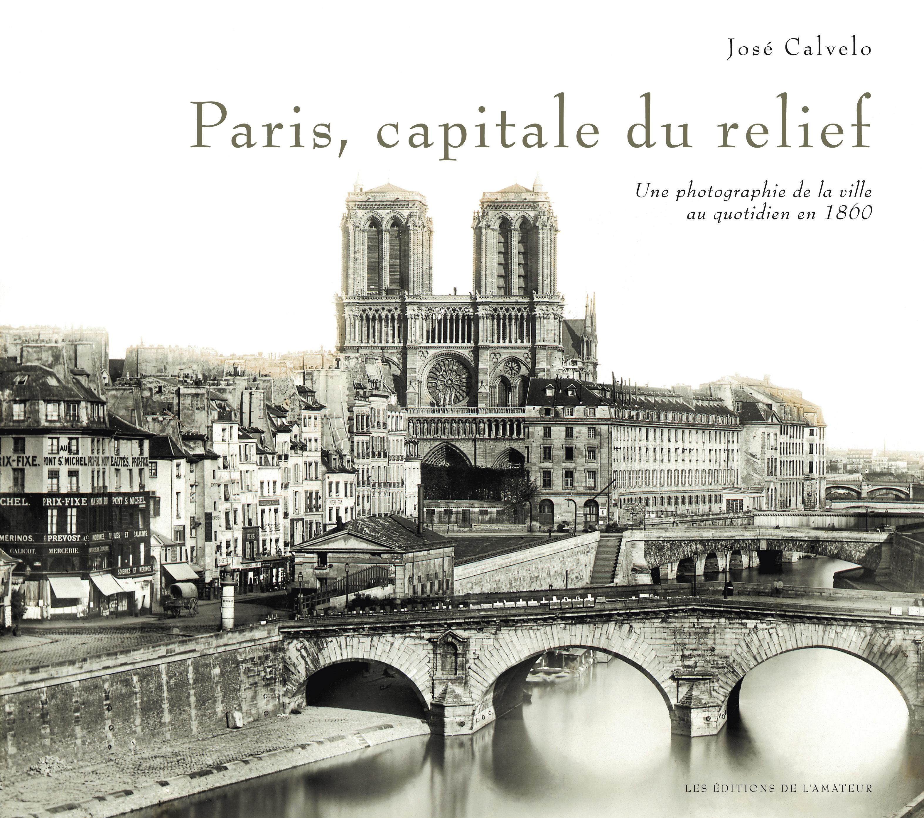 PARIS, CAPITALE DU RELIEF UNE PHOTOGRAPHIE DE LA VILLE AU QUOTIDIEN EN 1860