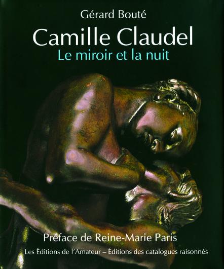 CAMILLE CLAUDEL, LE MIROIR ET LA NUIT ESSAI SUR L'ART DE CAMILLE CLAUDEL
