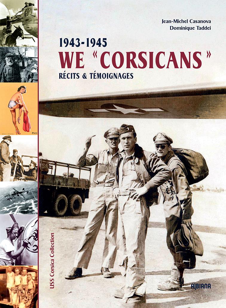 WE CORSICANS : 1943-1945 : RECITS & TEMOIGNAGES
