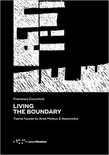 LIVING THE BOUNDARY TWELVE HOUSES BY AIRES MATEUS & ASSOCIADOS /ANGLAIS