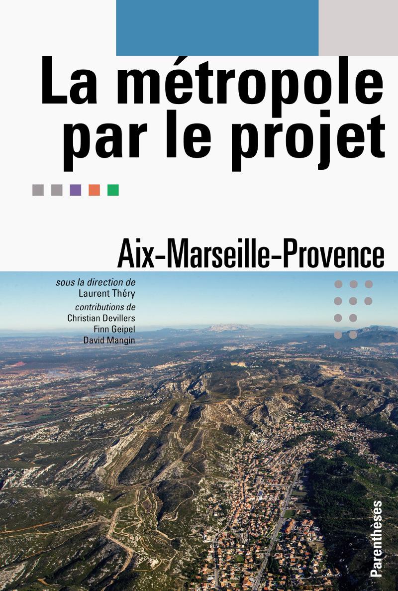 LA METROPOLE PAR LE PROJET - AIX-MARSEILLE-PROVENCE