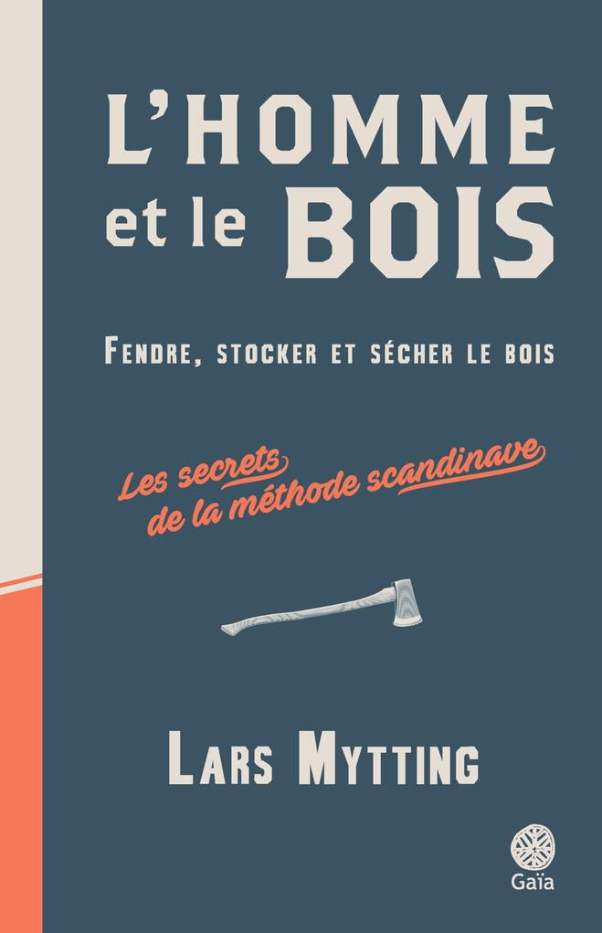 L'HOMME ET LE BOIS FENDRE, STOCKER ET SECHER LE BOIS