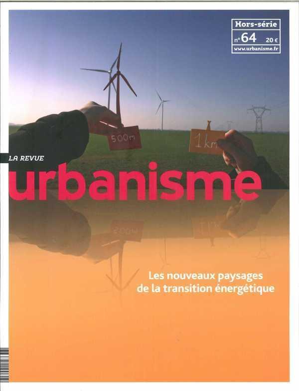 URBANISME HS N 64 - NOUVEAUX PAYSAGES DE LA TRANSITION ENERGETIQUE -JUIN 2018