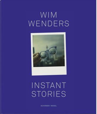 WIM WENDERS INSTANT STORIES /ANGLAIS
