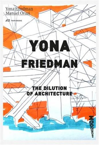YONA FRIEDMAN THE DILUTION OF ARCHITECTURE /ANGLAIS