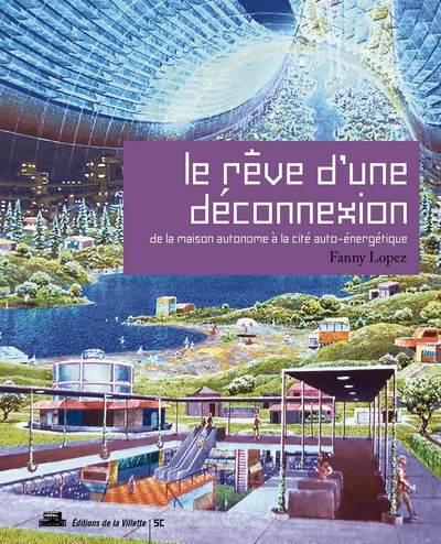 LE REVE D'UNE DECONNEXION. DE LA MAISON AUTONOME A LA CITE AUTO-ENERGETIQUE