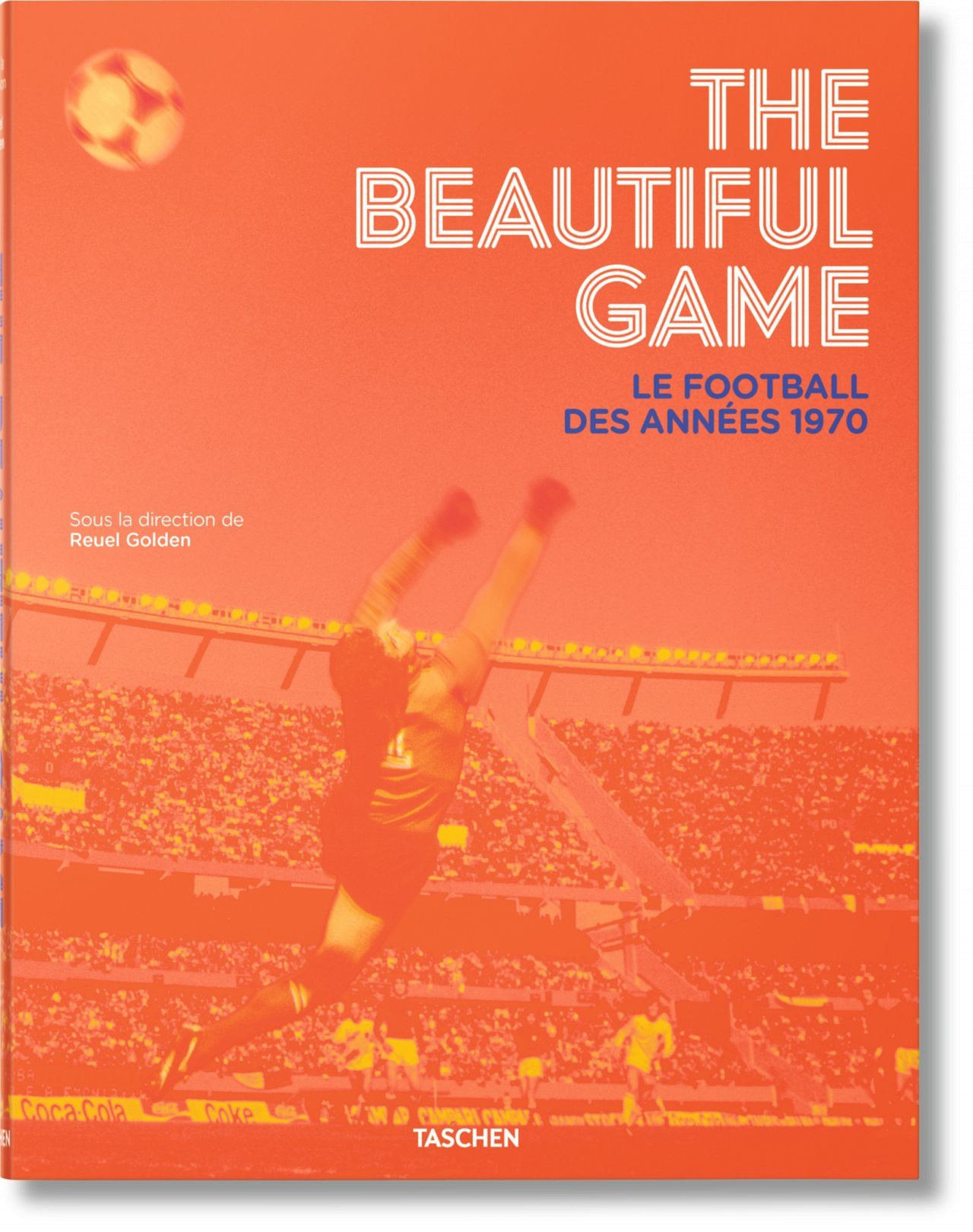 THE BEAUTIFUL GAME. LE FOOTBALL DES ANNEES 1970