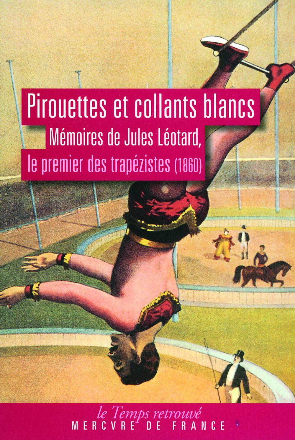 Pirouettes et collants blancs, MÉMOIRES DE JULES LÉOTARD, LE PREMIER DES TRAPÉZISTES (1860)