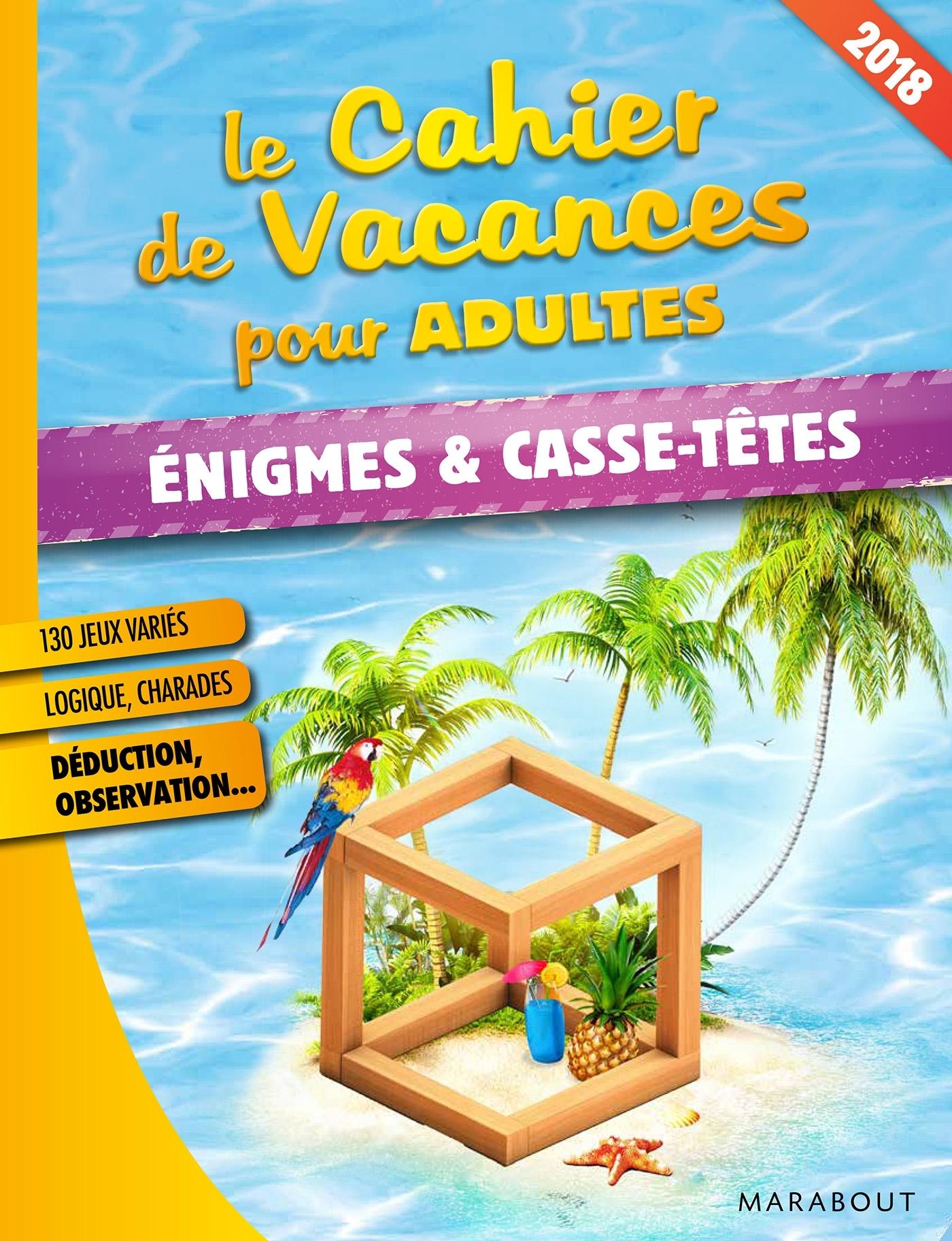 LE CAHIER DE VACANCES POUR ADULTES 2018 : ENIGMES ET CASSE TETES