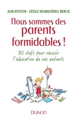 NOUS SOMMES DES PARENTS FORMIDABLES ! - 80 CLES POUR REUSSIR L'EDUCATION DE NOS ENFANTS