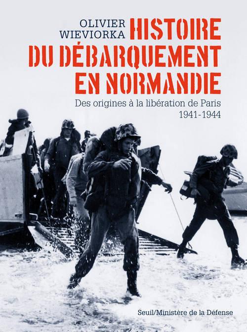 HISTOIRE DU DEBARQUEMENT EN NORMANDIE. DES ORIGINES A LA LIBERATION DE PARIS 1941-1944