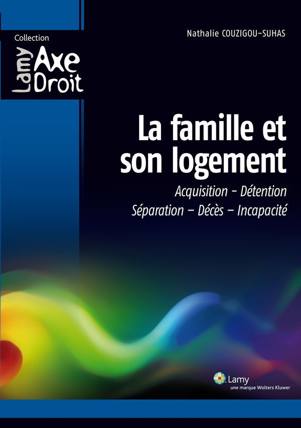 La famille et son logement - Acquisition-Détention-Séparation-Décès-Incapacité