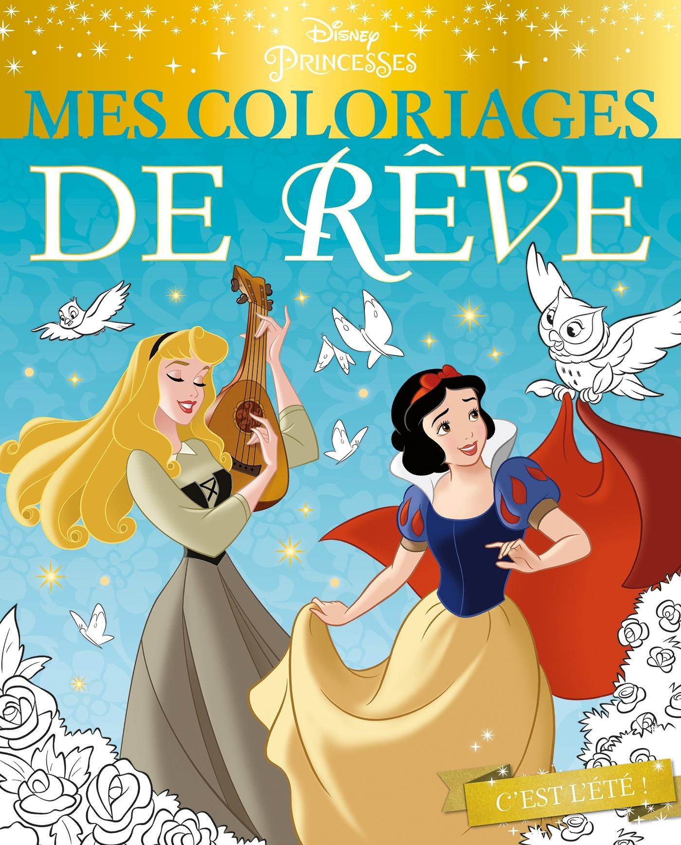 DISNEY PRINCESSES - MES COLORIAGES DE REVE