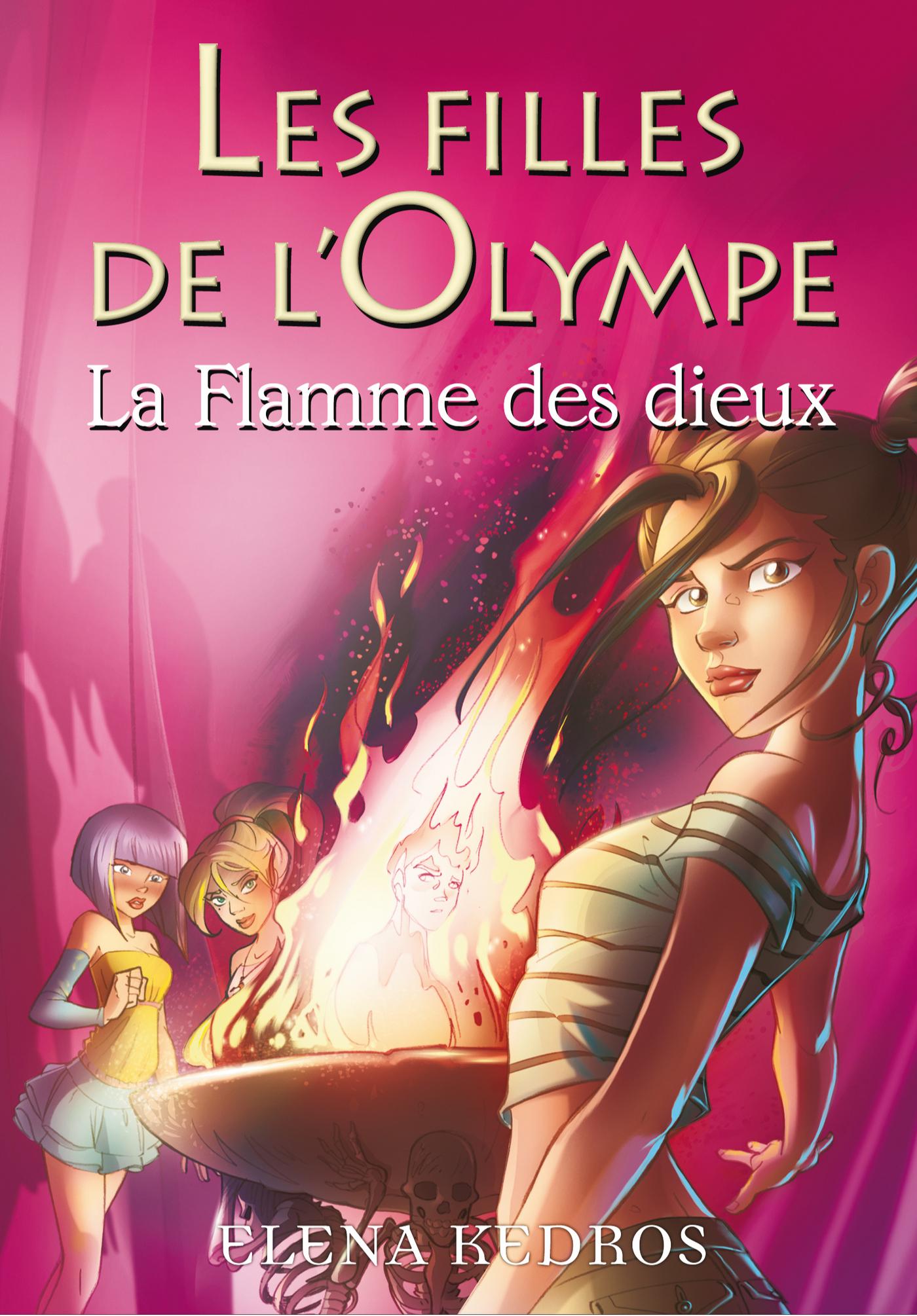 Les filles de l'Olympe tome 4, LA FLAMME DES DIEUX