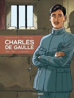 CHARLES DE GAULLE - VOLUME 1 - 1916-1921 LE PRISONNIER