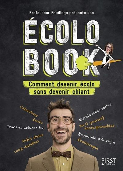 ECOLO BOOK - COMMENT DEVENIR ECOLO SANS DEVENIR CHIANT - PROFESSEUR FEUILLAGE
