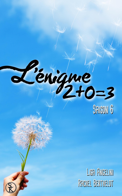L'Énigme 2+0=3, L'ÉNIGME 2+0=3, T6