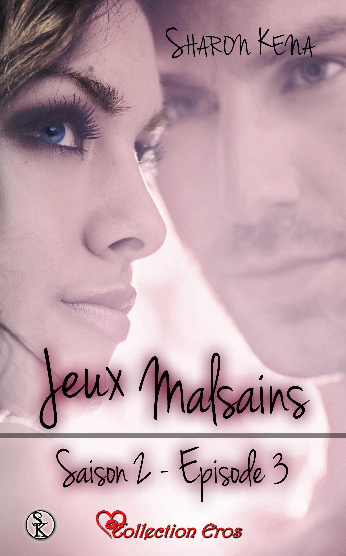 Jeux Malsains - Saison 2 - Épisode 3, JEUX MALSAINS - SAISON 2, T3