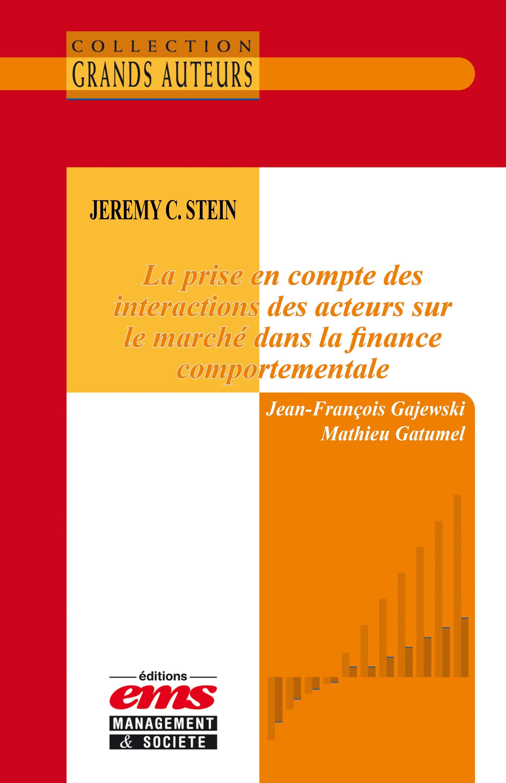 Jeremy C. Stein - La prise en compte des interactions des acteurs sur le marché dans la finance comp