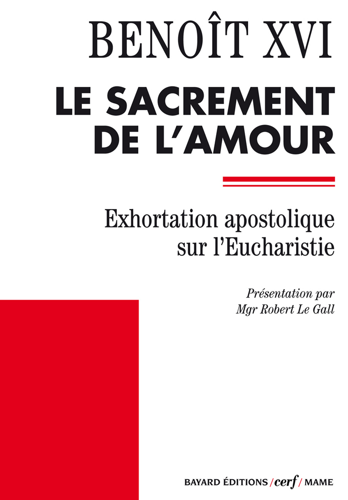 Le sacrement de l'amour, EXHORTATION APOSTOLIQUE SUR L'EUCHARISTIE - SACRAMENTUM CARITATIS
