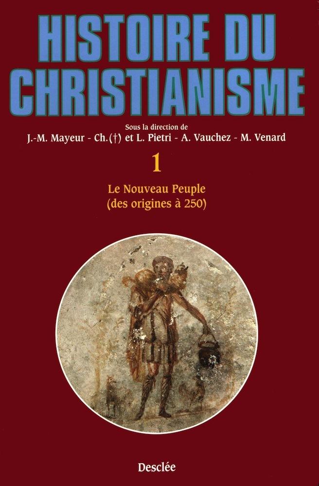 Le nouveau Peuple, des origines à 250, HISTOIRE DU CHRISTIANISME - TOME 1