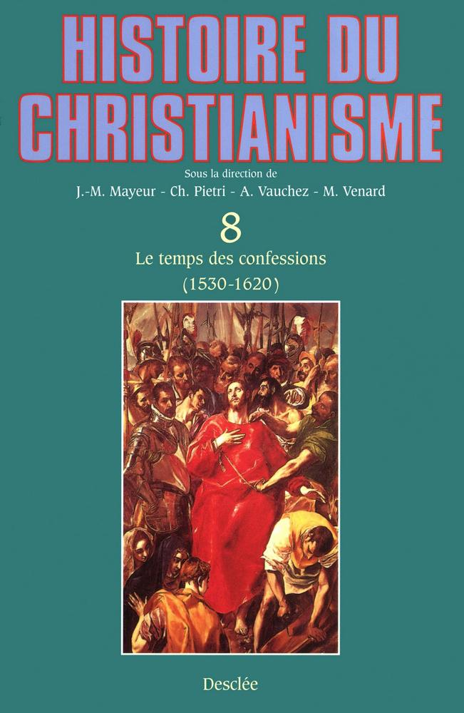 Le temps des confessions (1530-1620), HISTOIRE DU CHRISTIANISME - TOME 8
