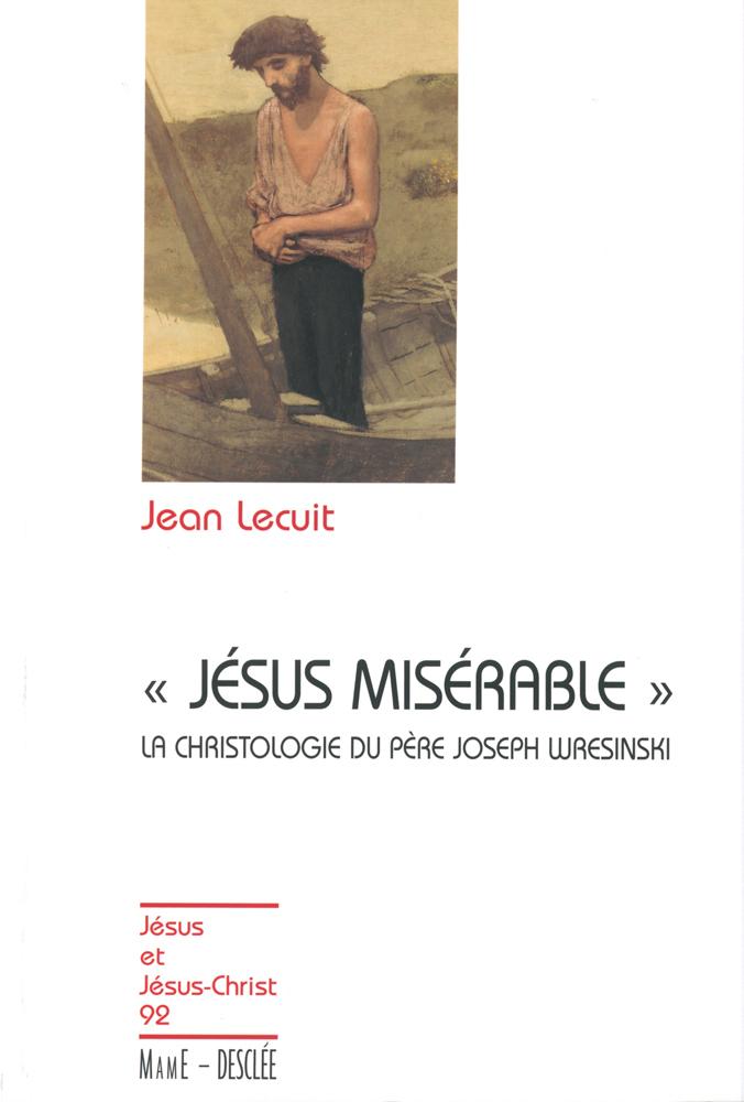 Jésus misérable - La christologie du père Joseph Wresinski, JJC 92