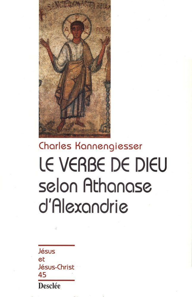 Le verbe de Dieu selon Athanase d'Alexandrie, JJC 45