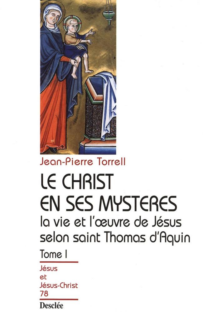 Le Christ en ses mystères - Tome 1 - La vie et l'oeuvre de Jésus selon saint Thomas d'Aquin, JJC 78