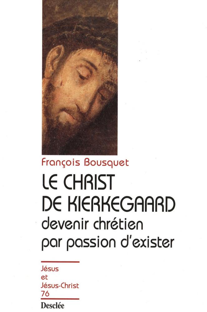 Le Christ de Kierkegaard - Devenir chrétien par passion d'exister, JJC 76