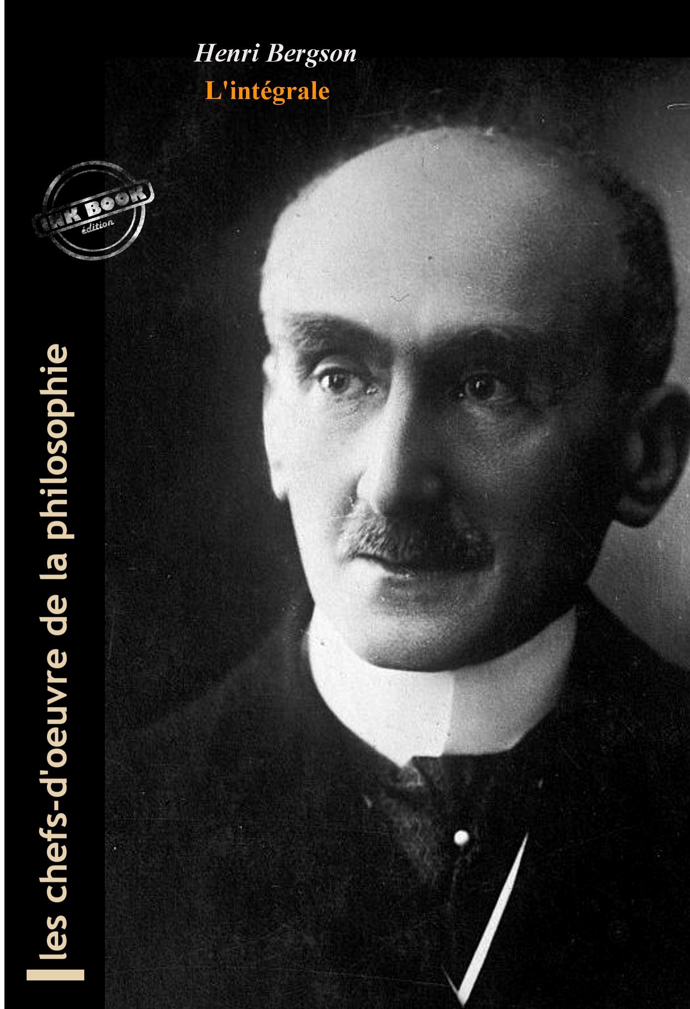 Henri Bergson l'intégrale : OEuvres complètes, 14 titres et annexes enrichies (Format professionnel