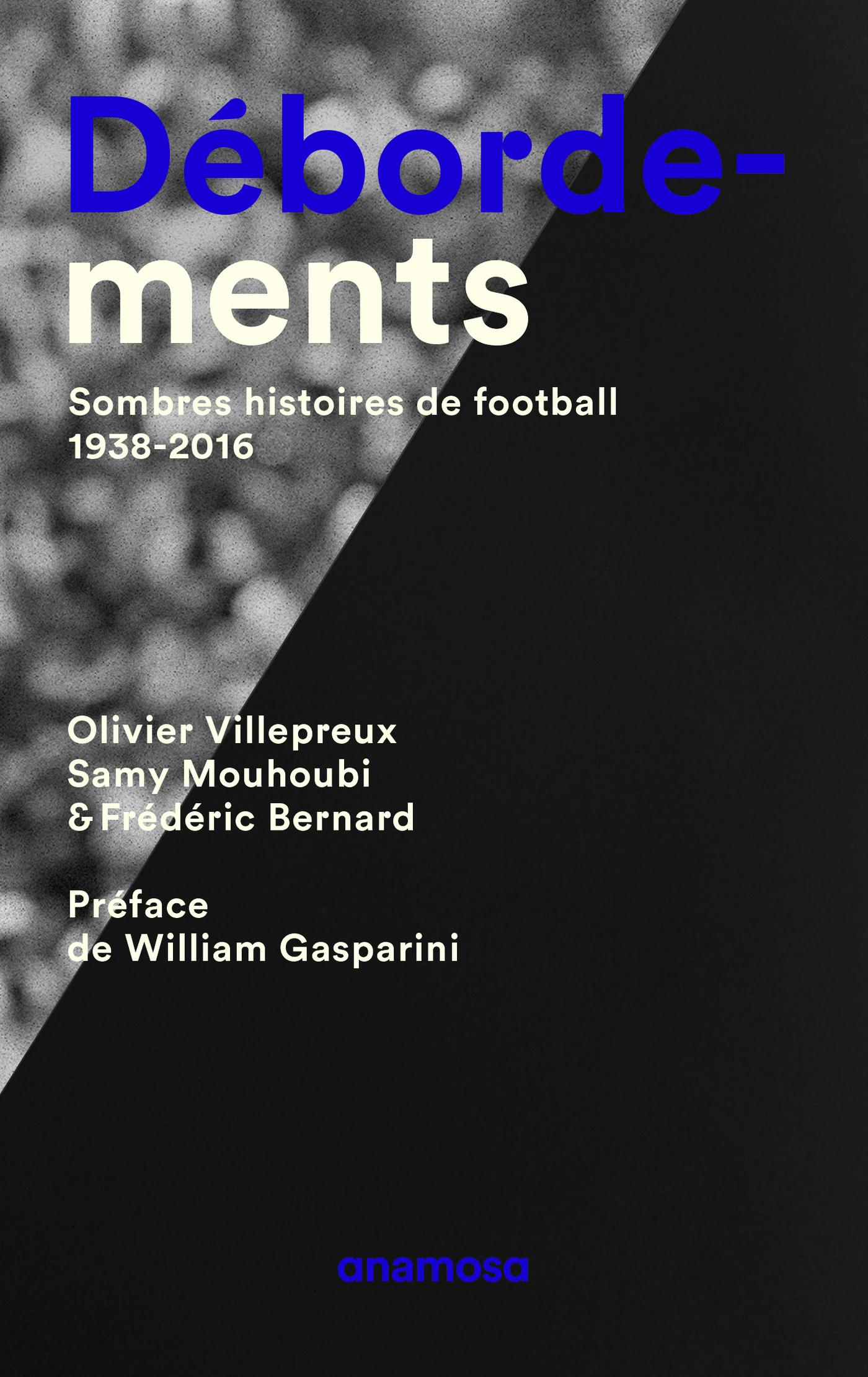 Débordements - Sombres histoires de football 1938-2016