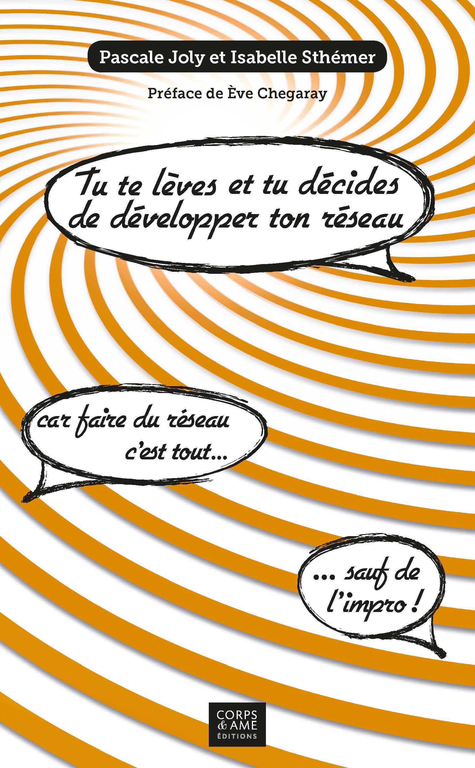 Tu te lèves et tu décides de développer ton réseau !, CAR FAIRE DU RÉSEAU, C'EST TOUT... SAUF DE L'IMPRO !