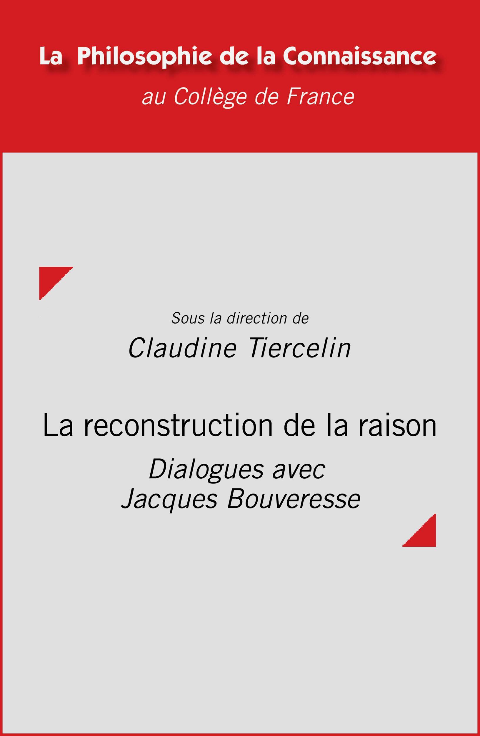 La reconstruction de la raison, DIALOGUES AVEC JACQUES BOUVERESSE