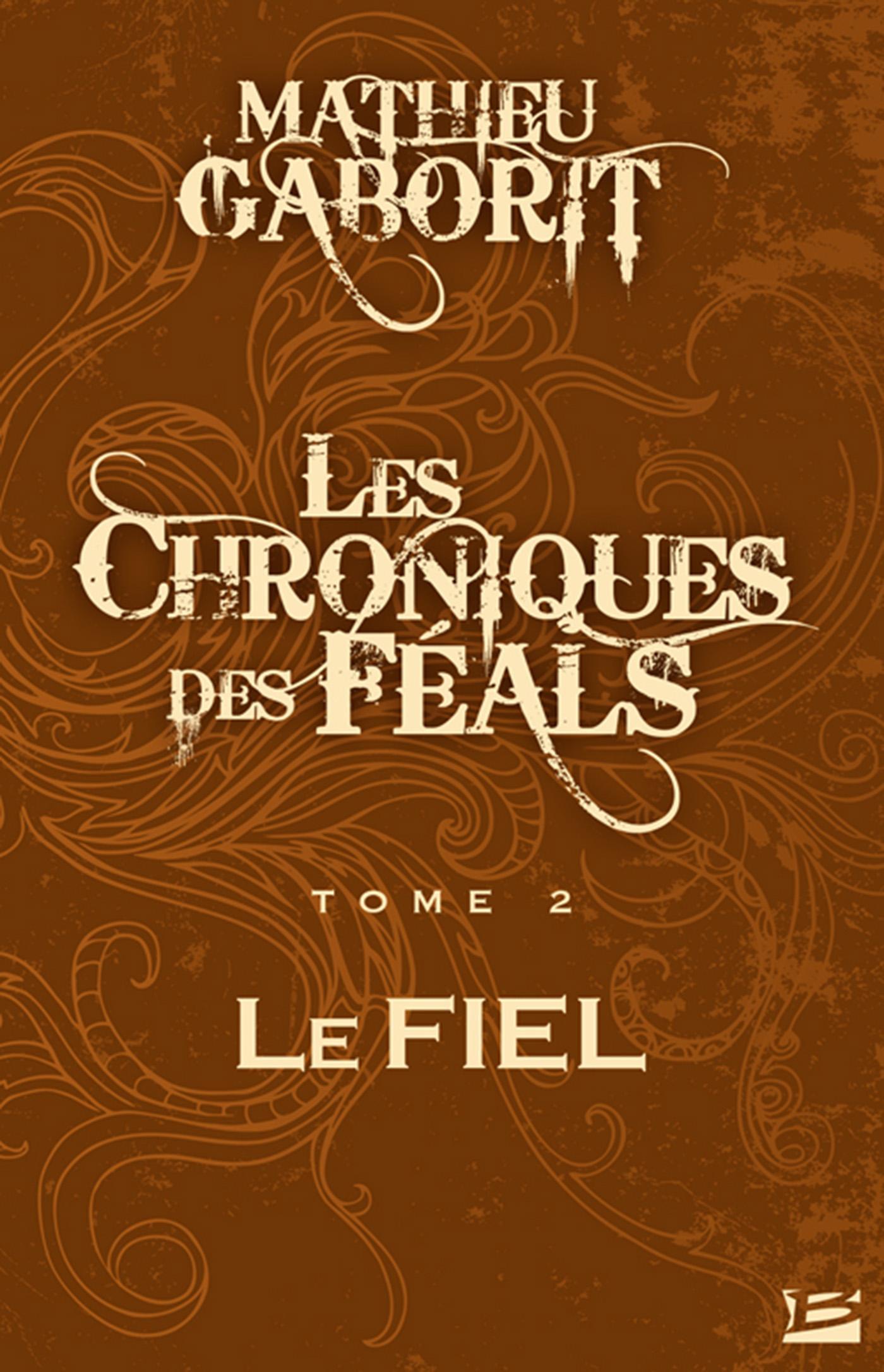 Le Fiel, LES CHRONIQUES DES FÉALS, T2