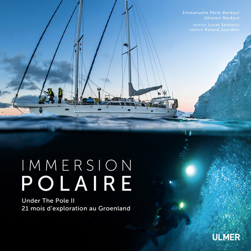IMMERSION POLAIRE - UNDER THE POLE II. 21 MOIS D'EXPLORATION AU GROENLAND