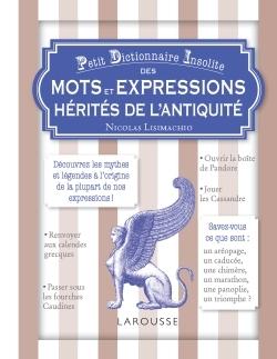 PETIT DICT. INSOLITE DES MOTS EXPRESSIONS HERITES L'ANTIQUITE