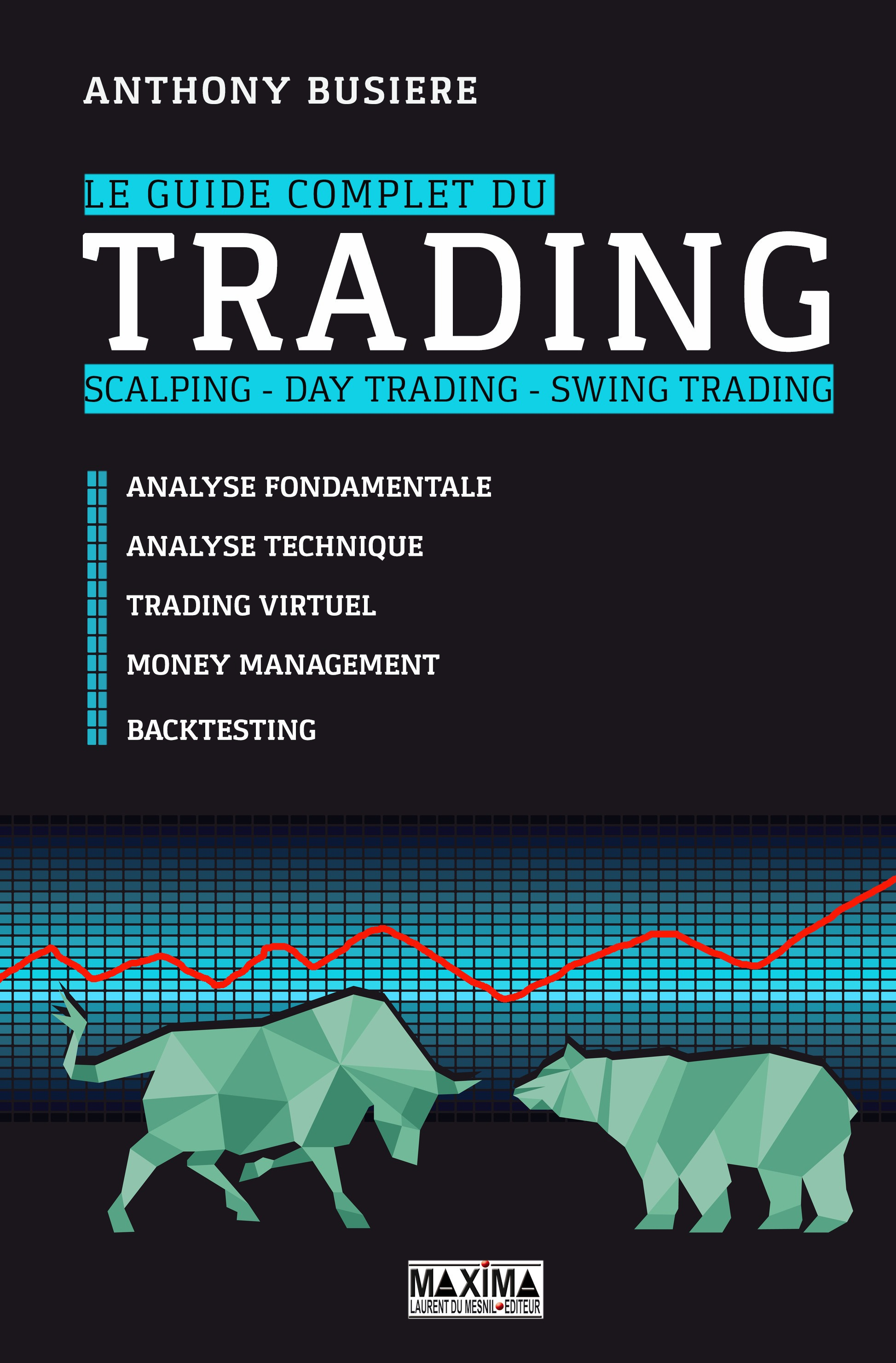 Le guide complet du trading - Scalping, day trading, swing trading, ANALYSE FONDAMENTALE, ANALYSE TECHNIQUE, TRADING VIRTUEL, MONEY MANAGEMENT, BACKTESTING