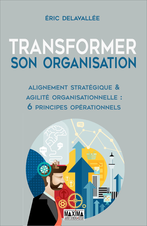 Transformer son organisation, ALIGNEMENT STRATÉGIQUE ET AGILITÉ ORGANISATIONNELLE : 6 PRINCIPES OPÉRATIONNELS