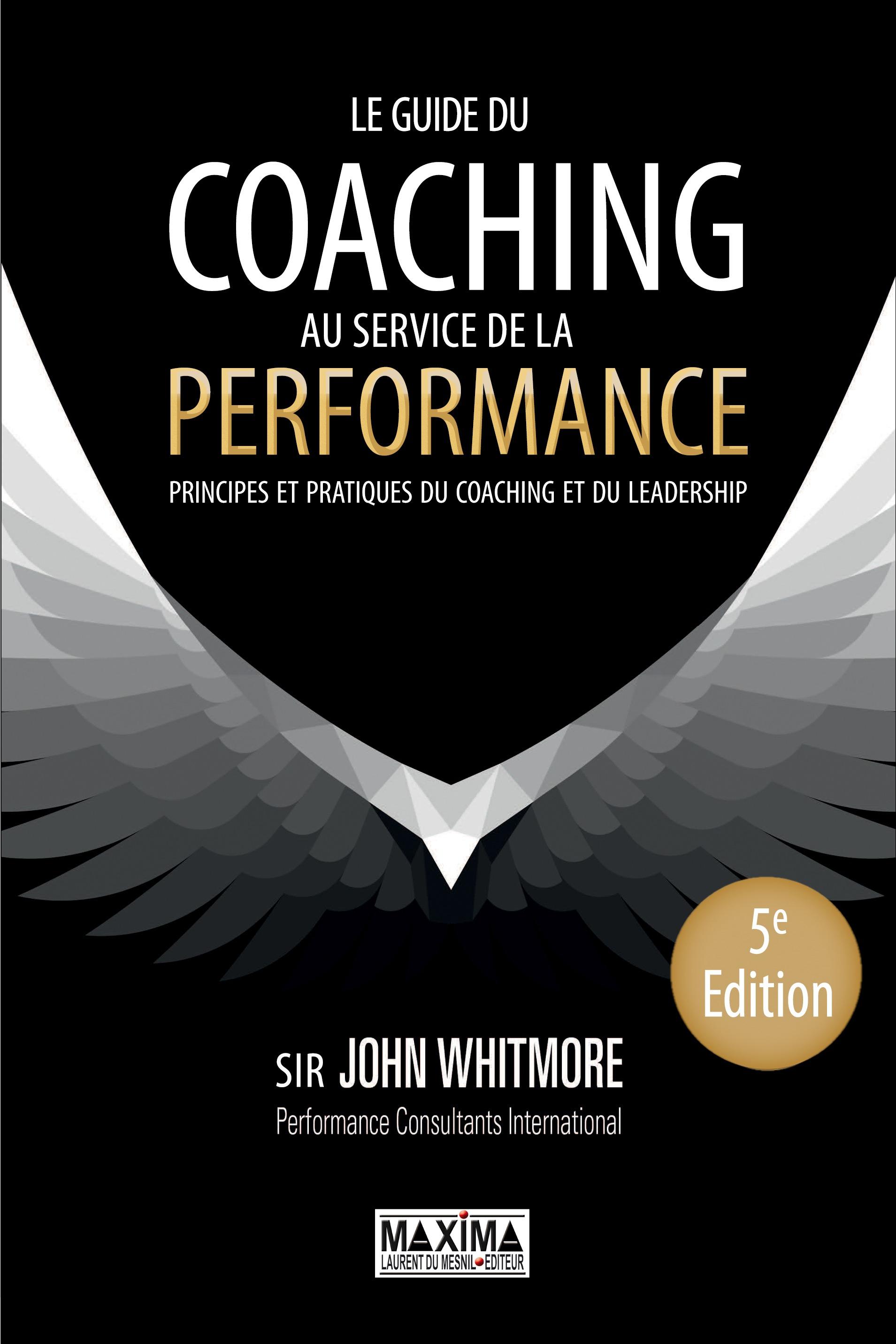 Le guide du coaching au service de la performance, PRINCIPES ET PRATIQUES DU COACHING ET DU LEADERSHIP