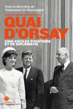 QUAI D'ORSAY CINQ SIECLES D'HISTOIRE ET DE DIPLOMATIE