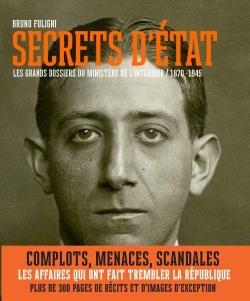 SECRETS D'ETAT - LES GRANDS DOSSIERS DU MINISTERE DE L'INTERIEUR (1870-1945)