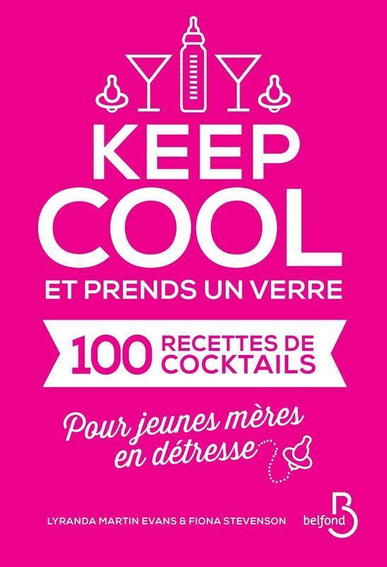 Keep cool et prends un verre, 100 RECETTES DE COCKTAILS POUR JEUNES MÈRES EN DÉTRESSE