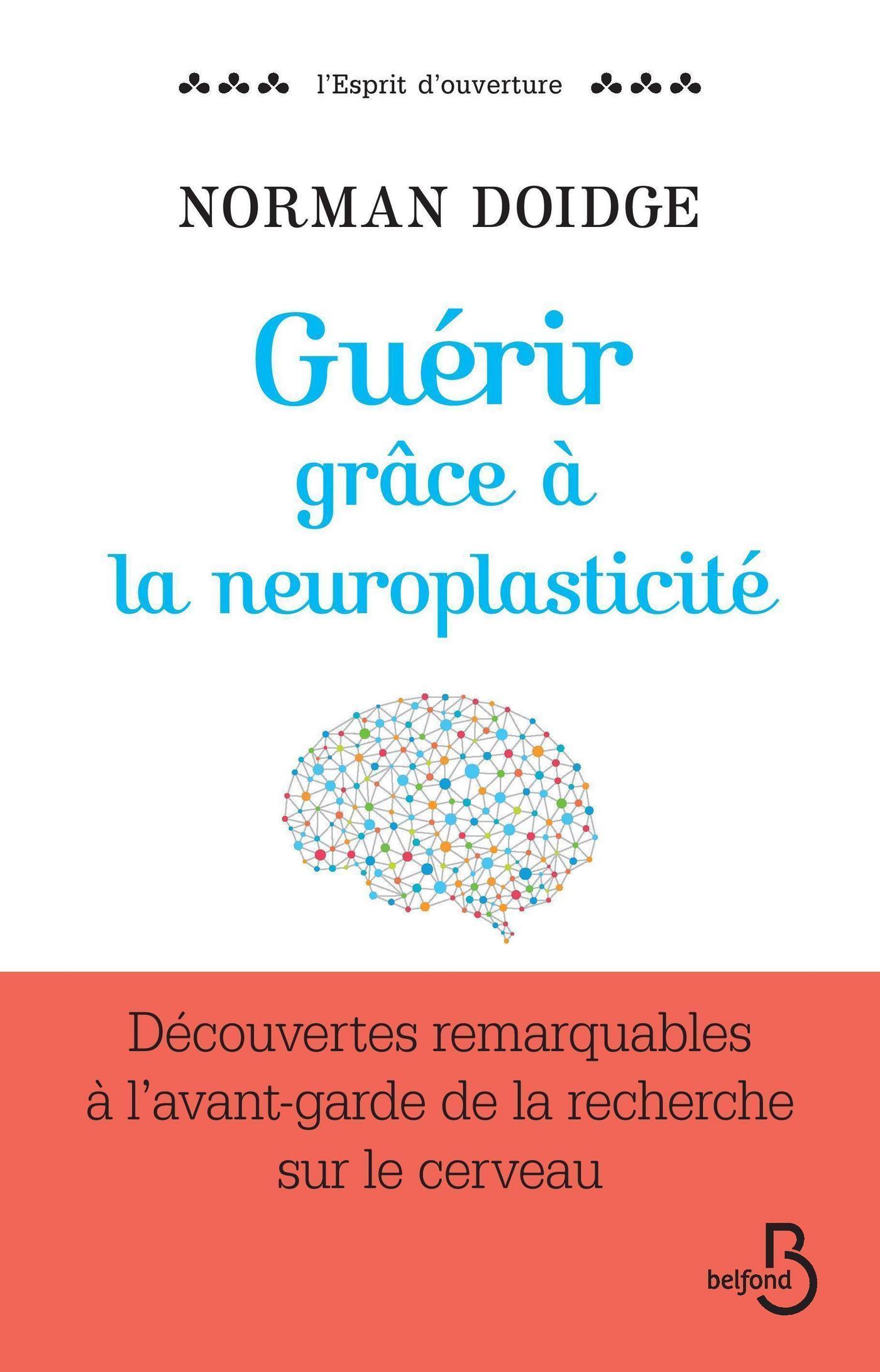 Guérir grâce à la neuroplasticité, DÉCOUVERTES REMARQUABLES À L'AVANT-GARDE DE LA RECHERCHE SUR LE CERVEAU